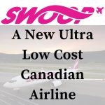 Swoop - Canada's new ultra low cost carrier